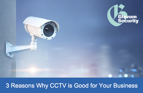 3 reasons why CCTV is good for your business